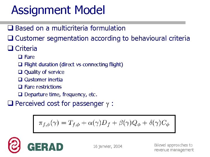 Assignment Model q Based on a multicriteria formulation q Customer segmentation according to behavioural