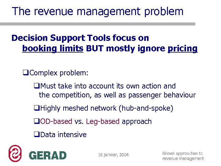 The revenue management problem Decision Support Tools focus on booking limits BUT mostly ignore