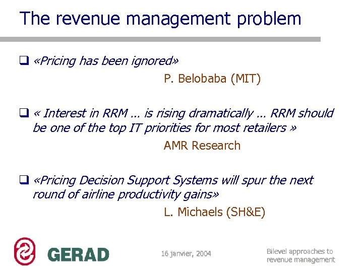 The revenue management problem q «Pricing has been ignored» P. Belobaba (MIT) q «