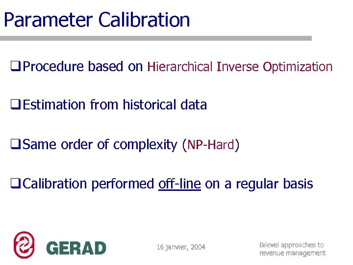 Parameter Calibration q Procedure based on Hierarchical Inverse Optimization q Estimation from historical data