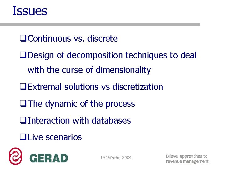 Issues q Continuous vs. discrete q Design of decomposition techniques to deal with the