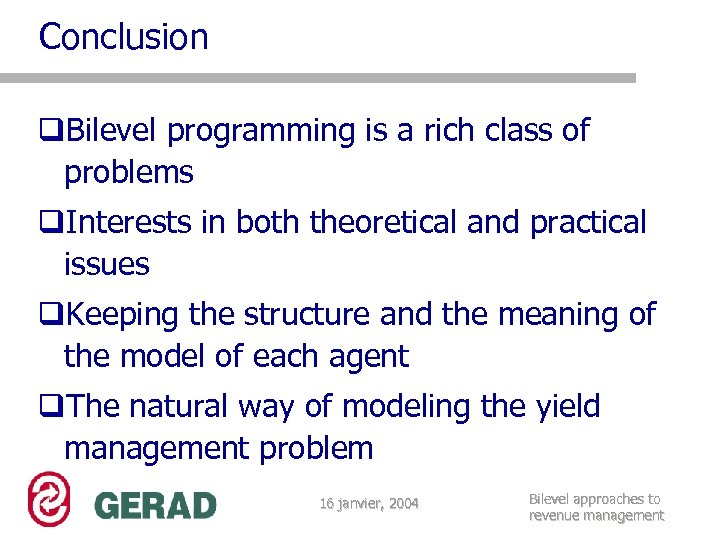 Conclusion q. Bilevel programming is a rich class of problems q. Interests in both