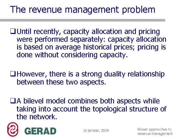 The revenue management problem q Until recently, capacity allocation and pricing were performed separately: