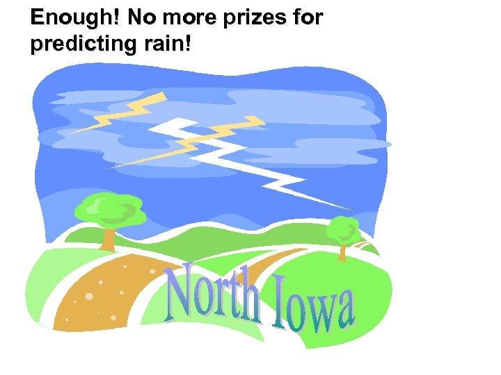 Enough! No more prizes for predicting rain!