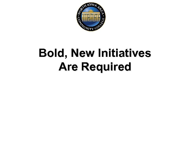 Bold, New Initiatives Are Required