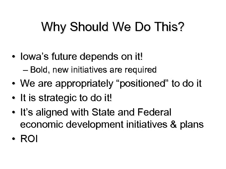 Why Should We Do This? • Iowa's future depends on it! – Bold, new