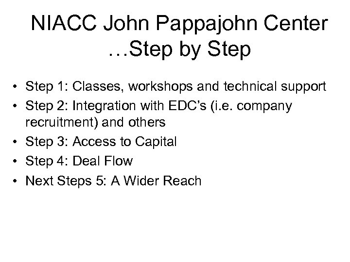 NIACC John Pappajohn Center …Step by Step • Step 1: Classes, workshops and technical