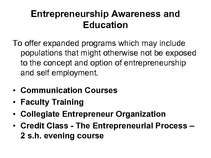 Entrepreneurship Awareness and Education To offer expanded programs which may include populations that might