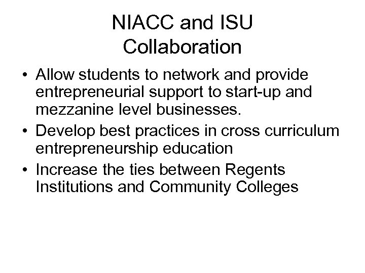 NIACC and ISU Collaboration • Allow students to network and provide entrepreneurial support to