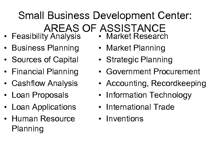 • • Small Business Development Center: AREAS OF ASSISTANCE Feasibility Analysis Business Planning
