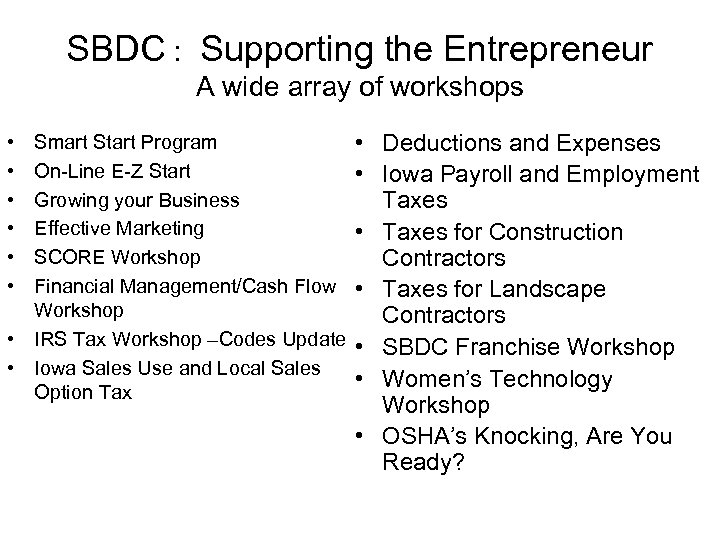 SBDC : Supporting the Entrepreneur A wide array of workshops • • • Smart