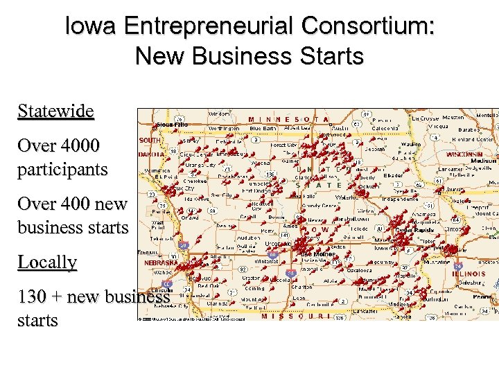 Iowa Entrepreneurial Consortium: New Business Starts Statewide Over 4000 participants Over 400 new business