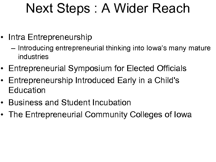 Next Steps : A Wider Reach • Intra Entrepreneurship – Introducing entrepreneurial thinking into