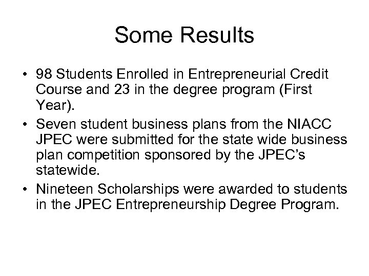 Some Results • 98 Students Enrolled in Entrepreneurial Credit Course and 23 in the
