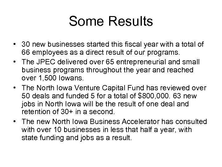 Some Results • 30 new businesses started this fiscal year with a total of