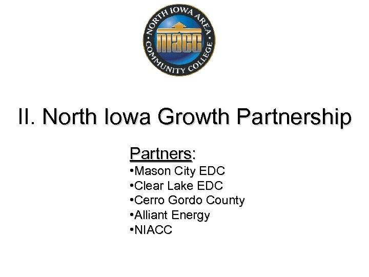 II. North Iowa Growth Partnership Partners: • Mason City EDC • Clear Lake EDC