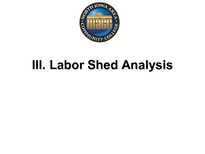 III. Labor Shed Analysis