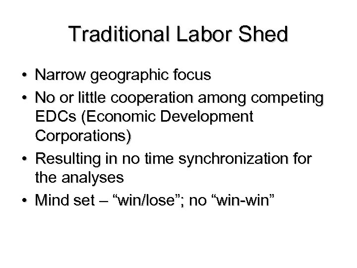 Traditional Labor Shed • Narrow geographic focus • No or little cooperation among competing