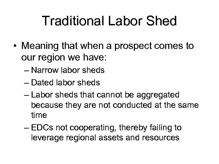 Traditional Labor Shed • Meaning that when a prospect comes to our region we