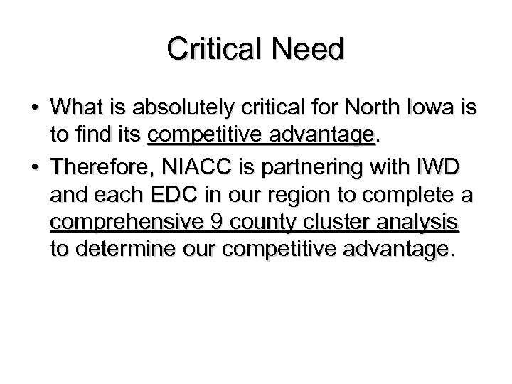 Critical Need • What is absolutely critical for North Iowa is to find its