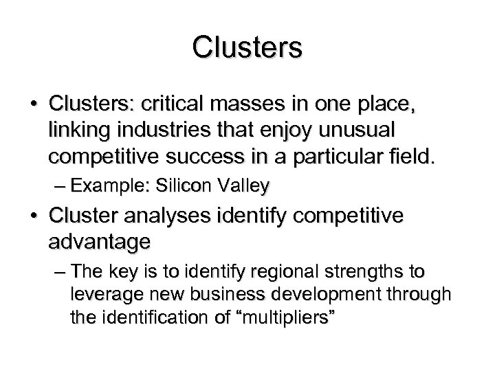 Clusters • Clusters: critical masses in one place, linking industries that enjoy unusual competitive