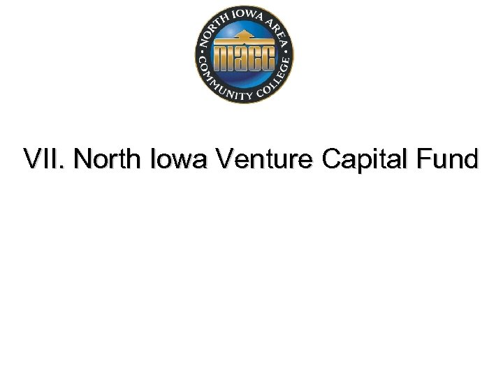 VII. North Iowa Venture Capital Fund