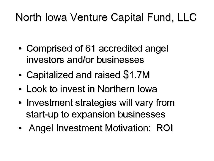 North Iowa Venture Capital Fund, LLC • Comprised of 61 accredited angel investors and/or