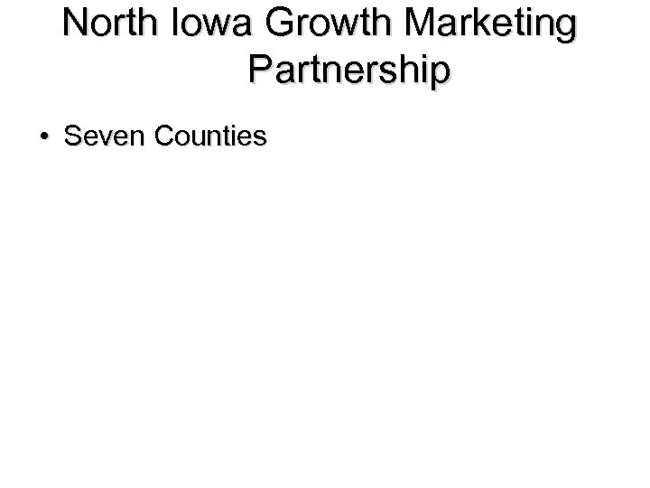 North Iowa Growth Marketing Partnership • Seven Counties