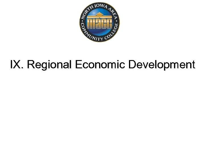 IX. Regional Economic Development