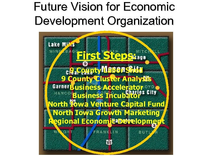 Future Vision for Economic Development Organization First Steps: 9 County Labor Shed 9 County
