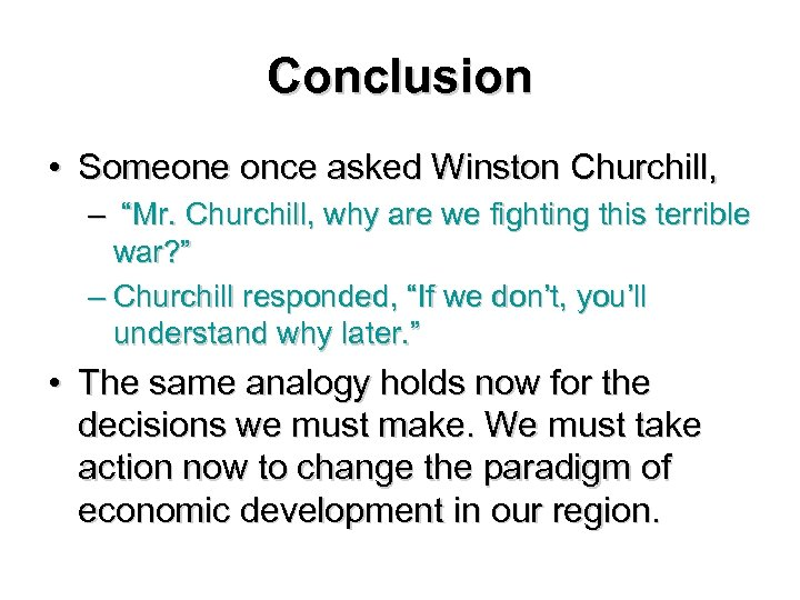 """Conclusion • Someone once asked Winston Churchill, – """"Mr. Churchill, why are we fighting"""