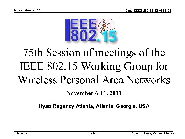 November 2011 doc. : IEEE 802. 15 -11 -0852 -00 75 th Session of