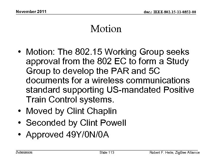 November 2011 doc. : IEEE 802. 15 -11 -0852 -00 Motion • Motion: The