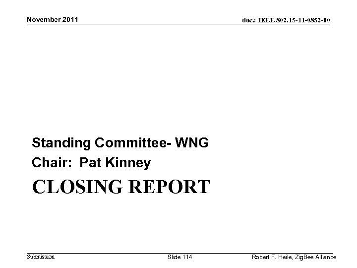 November 2011 doc. : IEEE 802. 15 -11 -0852 -00 Standing Committee- WNG Chair: