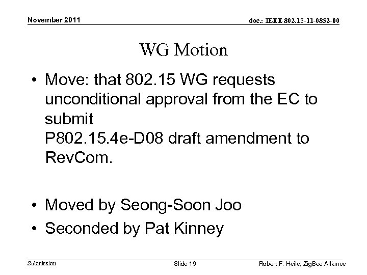 November 2011 doc. : IEEE 802. 15 -11 -0852 -00 WG Motion • Move:
