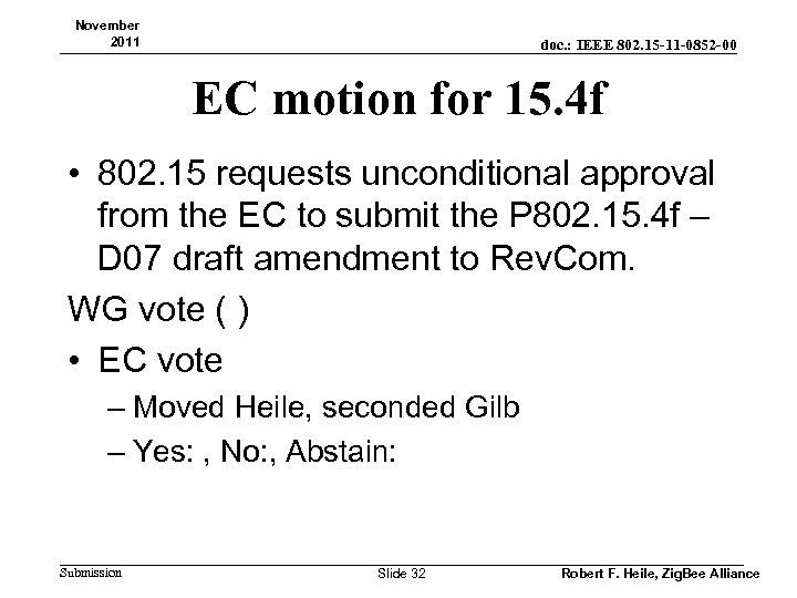 November 2011 doc. : IEEE 802. 15 -11 -0852 -00 EC motion for 15.