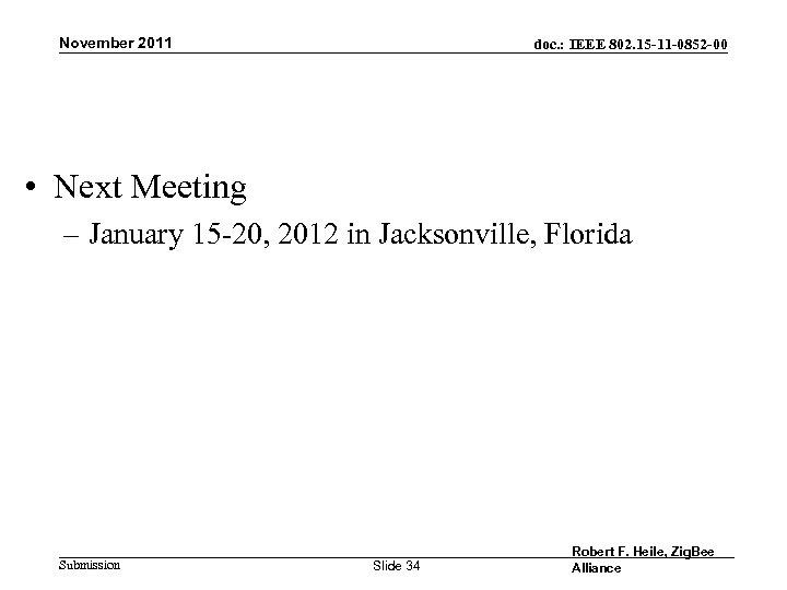 November 2011 doc. : IEEE 802. 15 -11 -0852 -00 • Next Meeting –