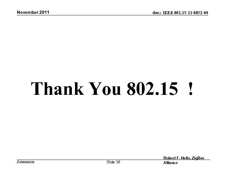 November 2011 doc. : IEEE 802. 15 -11 -0852 -00 Thank You 802. 15