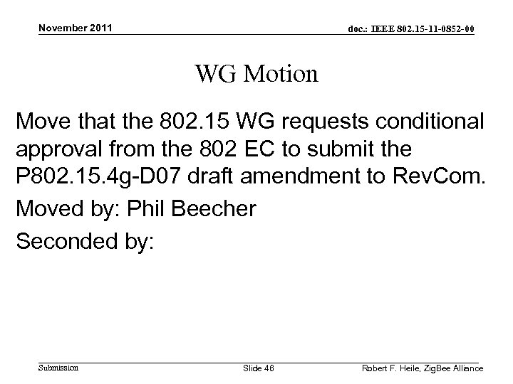 November 2011 doc. : IEEE 802. 15 -11 -0852 -00 WG Motion Move that