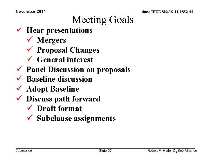 November 2011 Meeting Goals doc. : IEEE 802. 15 -11 -0852 -00 ü Hear