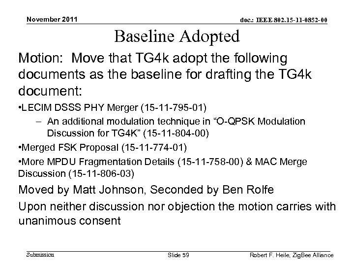 November 2011 doc. : IEEE 802. 15 -11 -0852 -00 Baseline Adopted Motion: Move