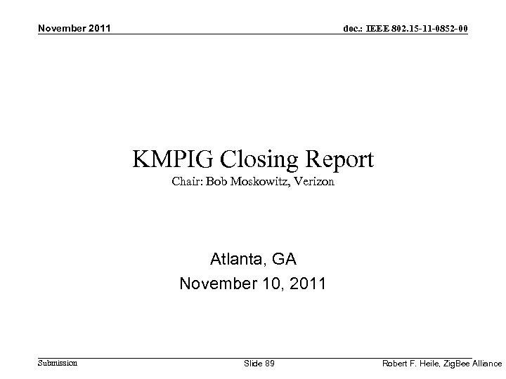 November 2011 doc. : IEEE 802. 15 -11 -0852 -00 KMPIG Closing Report Chair: