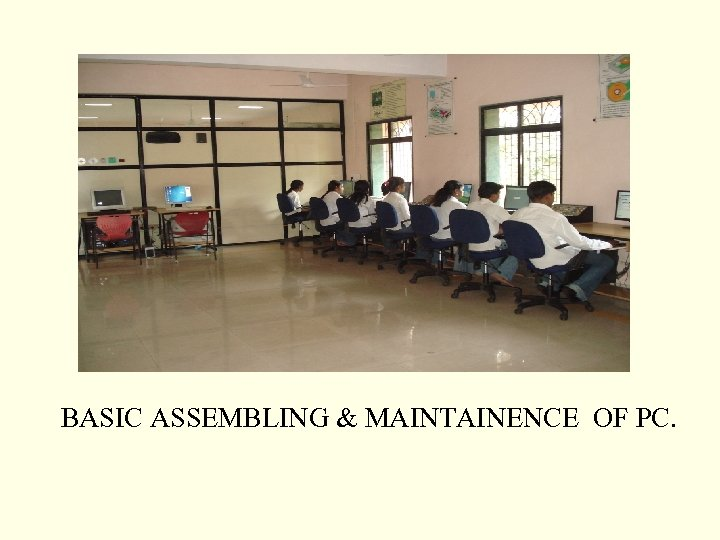 BASIC ASSEMBLING & MAINTAINENCE OF PC.