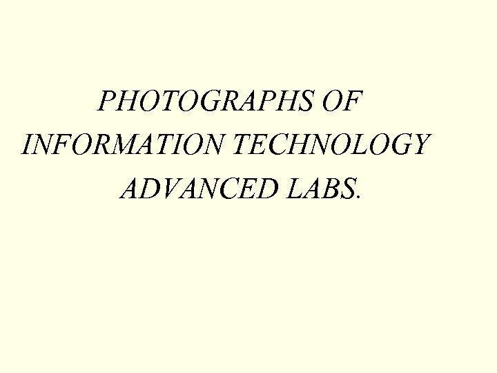 PHOTOGRAPHS OF INFORMATION TECHNOLOGY ADVANCED LABS.