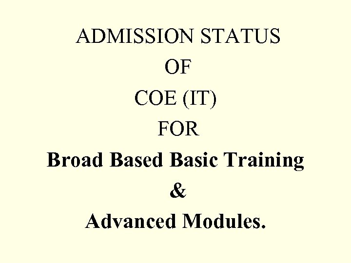 ADMISSION STATUS OF COE (IT) FOR Broad Based Basic Training & Advanced Modules.