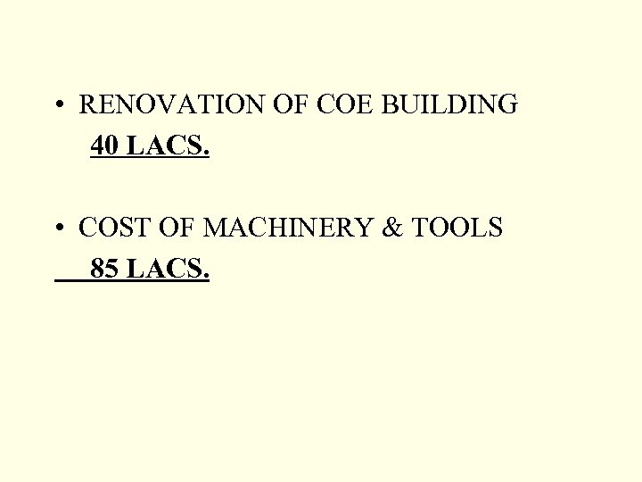 • RENOVATION OF COE BUILDING 40 LACS. • COST OF MACHINERY & TOOLS