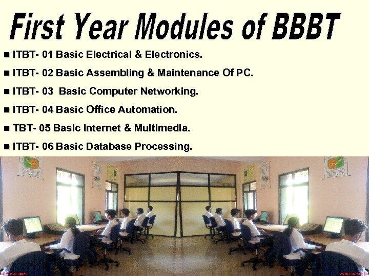 n ITBT- 01 Basic Electrical & Electronics. n ITBT- 02 Basic Assembling & Maintenance