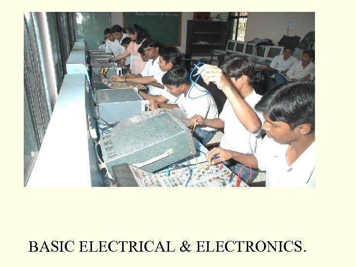 BASIC ELECTRICAL & ELECTRONICS.