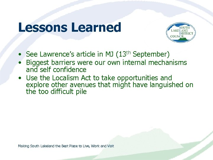 Lessons Learned • See Lawrence's article in MJ (13 th September) • Biggest barriers