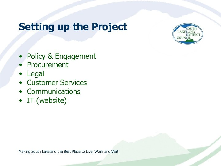 Setting up the Project • • • Policy & Engagement Procurement Legal Customer Services